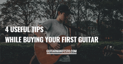 4 Useful Tips While Buying Your First Guitar