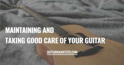 Maintaining And Taking Good Care Of Your Guitar