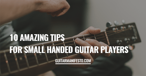 Tips For Small Handed Guitar Players